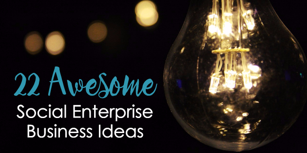 22 Awesome Social Enterprise Ideas and Examples - theSedge org